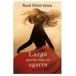 Livro Larga Quem Não te Agarra de Raul Minh'Alma